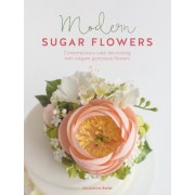 Modern Sugar Flowers: Contemporary Cake Decorating with Elegant Gumpaste Flowers, Hardcover