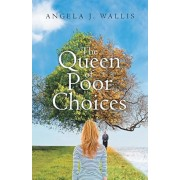 The Queen of Poor Choices: The journey of an ordinary woman, Searching for love... Searching for hope... Searching for God..., Paperback/Angela J. Wallis