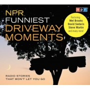 NPR Funniest Driveway Moments: Radio Stories That Won't Let You Go, Audiobook