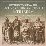 Getting to Know the Native American Indian Tribes - Us History for Kids Children's American History, Paperback/Baby Professor