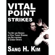 Vital Point Strikes: The Art & Science of Striking Vital Targets for Self-Defense and Combat Sports, Paperback