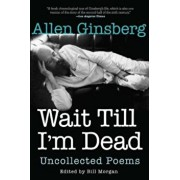 Wait Till I'm Dead: Uncollected Poems, Paperback/Allen Ginsberg