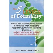 The 5 Levels of Formality: How to Best Avoid Rejection, Ridicule & Resistance When Prospecting People for Your Network Marketing Business...and W, Paperback/Danny Rich