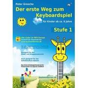 Der erste Weg zum Keyboardspiel (Stufe 1): Fr Kinder ab ca. 6 Jahre - Keyboardlernen leicht gemacht - Erste Schritte in die Welt des Keyboardspielens, Paperback/Peter Grosche