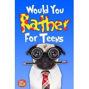 Would You Rather For Teens: The Book of Silly Scenarios, Challenging And Hilarious Questions Designed Especially For Teens That Your Friends And F, Paperback/Sunny Happy Kids