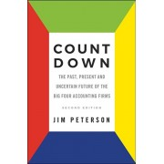 Count Down. The Past, Present and Uncertain Future of the Big Four Accounting Firms - Second Edition, Paperback/Jim Peterson