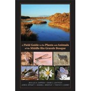A Field Guide to the Plants and Animals of the Middle Rio Grande Bosque, Paperback/Jean-Luc E. Cartron