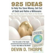 925 Ideas to Help You Save Money, Get Out of Debt and Retire A Millionaire: So You Can Leave Your Mark on the World, Paperback/Devin D. Thorpe