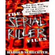 The Serial Killer Files: The Who, What, Where, How, and Why of the World's Most Terrifying Murderers, Paperback/Harold Schechter