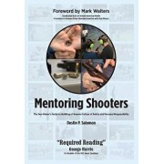 Mentoring Shooters: The Gun Owner's Guide to Building a Firearms Culture of Safety and Personal Responsibility, Paperback/Dustin P. Salomon