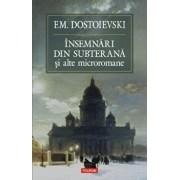 Insemnari din subterana si alte microromane/F.M. Dostoievski
