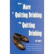 There's More to Quitting Drinking Than Quitting Drinking, Paperback
