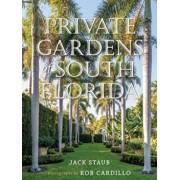 Private Gardens of South Florida, Hardcover/Jack Staub