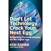 Don't Let Technology Crack Your Nest Egg: Rethinking Personal Finance for the Digital Age, Hardcover/Ken Kamen