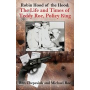 Robin Hood of the Hood: The Life and Times of Teddy Roe, Policy King, Paperback/Ron Chepesiuk
