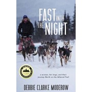 Fast Into the Night: A Woman, Her Dogs, and Their Journey North on the Iditarod Trail, Paperback/Debbie Clarke Moderow