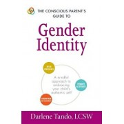 The Conscious Parent's Guide to Gender Identity: A Mindful Approach to Embracing Your Child's Authentic Self, Paperback/Darlene Tando