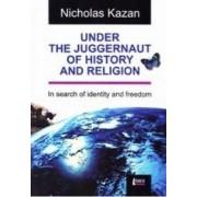 Under the Juggernaut of History and religion - Nicholas Kazan