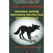 Adevarul despre minciunile din politica internationala - John J. Mearsheimer