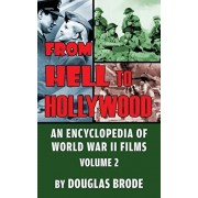 From Hell To Hollywood: An Encyclopedia of World War II Films Volume 2 (hardback), Hardcover/Douglas Brode