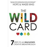 The Wild Card: 7 Steps to an Educator's Creative Breakthrough, Paperback/Wade King