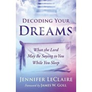 Decoding Your Dreams: What the Lord May Be Saying to You While You Sleep, Paperback/Jennifer LeClaire