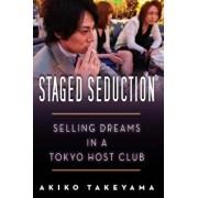 Staged Seduction: Selling Dreams in a Tokyo Host Club, Paperback/Akiko Takeyama