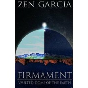 Firmament: Vaulted Dome of the Earth, Paperback/Zen Garcia