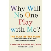 Why Will No One Play with Me?: The Play Better Plan to Help Children of All Ages Make Friends and Thrive, Hardcover/Caroline Maguire