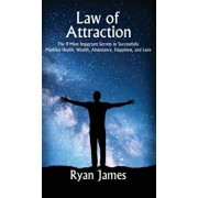 Law of Attraction: The 9 Most Important Secrets to Successfully Manifest Health, Wealth, Abundance, Happiness and Love, Hardcover/Ryan James