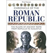 Chronicle of the Roman Republic: The Rulers of Ancient Rome from Romulus to Augustus, Paperback/Philip Matyszak