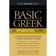 Basic Greek in 30 Minutes a Day: New Testament Greek Workbook for Laymen, Paperback/James Found
