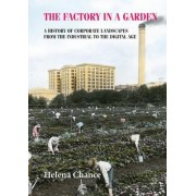 The Factory in a Garden: A History of Corporate Landscapes from the Industrial to the Digital Age