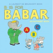 B Is for Babar: An Alphabet Book, Hardcover