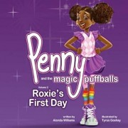 Penny and the Magic Puffballs: Roxie's First Day: Join Penny as She Learns the Value of Being a Friend in a Time of Need. This Is the 2nd in the Penn, Paperback/Alonda Williams