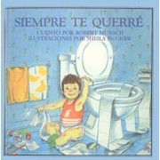 Siempre Te Querre = Love You Forever, Hardcover/Robert N. Munsch