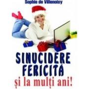 Sinucidere fericita si la multi ani - Sophie de Villenoisy