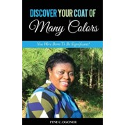 Discover Your Coat of Many Colors: You Were Born To Be Significant!, Paperback/Fyne C. Ogonor
