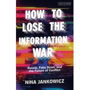 How to Lose the Information War par Jankowicz & Nina