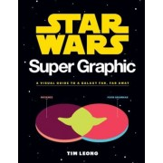 Star Wars Super Graphic: A Visual Guide to a Galaxy Far, Far Away, Paperback