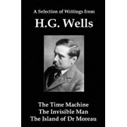 A Selection of Writings from Hg Wells: The Time Machine, the Invisible Man, the Island of Dr Moreau/H. G. Wells