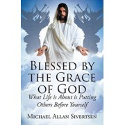 Blessed by the Grace of God: What Life is About is Putting Others Before Yourself, Paperback/Michael Allan Sivertsen