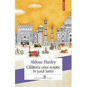 Calatoria unui sceptic in jurul lumii/Aldous Huxley