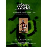 The Story of the World: History for the Classical Child: Activity Book 3: Early Modern Times: From Elizabeth the First to the Forty-Niners, Paperback