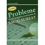 Probleme pentru pregatirea examenului de bacalaureat. Algebra clasa a XI-a.