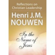In the Name of Jesus Reflections on Christian Leadership