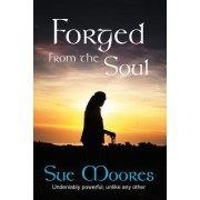 Forged from the Soul: A True Life Story. Soul Searching and Unlike Any Other
