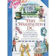 Very Washington DC: A Celebration of the History and Culture of America's Capital City, Hardcover/Diana Hollingsworth Gessler