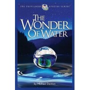 The Wonder of Water: Water's Profound Fitness for Life on Earth and Mankind, Paperback/Michael Denton