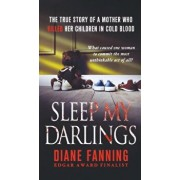 Sleep My Darlings: The True Story of a Mother Who Killed Her Children in Cold Blood, Paperback/Diane Fanning